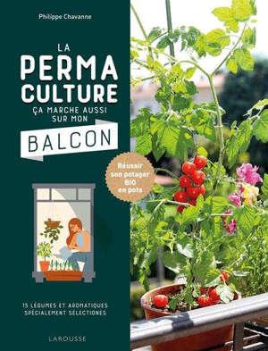 La permaculture, ça marche aussi sur mon balcon : réussir son potager bio en pots : 15 légumes et aromatiques spécialement sélectionnés