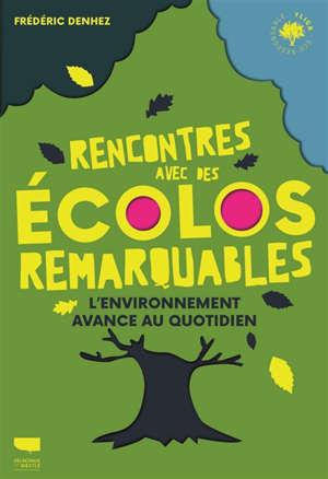 Rencontre avec des écolos remarquables : l'environnement avance au quotidien