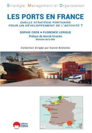 Les ports en France : quelle stratégie portuaire pour un développement de l'activité ?