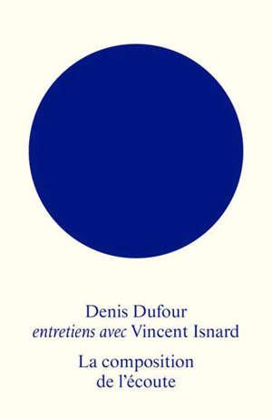 La composition de l'écoute : entretiens avec Vincent Isnard