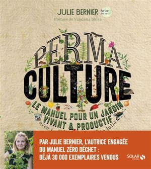 Permaculture : le manuel pour un jardin vivant & productif : avec les permaventures de Julie