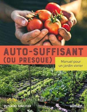 Autosuffisant (ou presque) : manuel pour un jardin vivrier