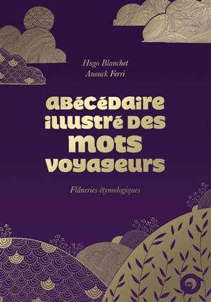Abécédaire illustré des mots voyageurs : flâneries étymologiques