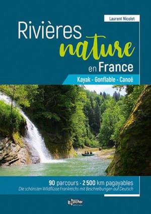 Rivières nature en France : kayak, gonflable, canoë : 90 parcours, 2.500 km pagayables = Die schönsten Wildflüsse Frankreichs mit Beschreibungen auf Deutsch