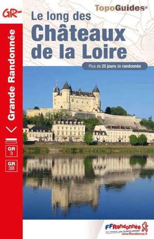 Le long des châteaux de la Loire : GR 3, GR 3B : plus de 25 jours de randonnée