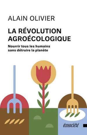 La révolution agroécologique  : nourrir les humains sans détruire la planète