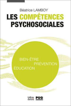 Les compétences psychosociales : bien-être, prévention, éducation