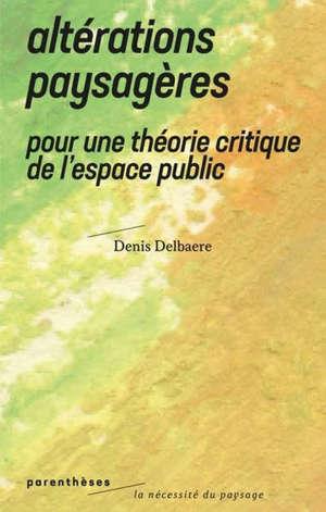 Altérations paysagères : pour une théorie critique de l'espace public