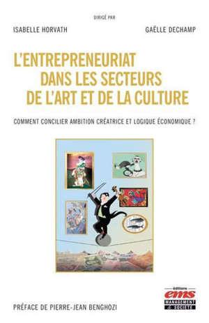L'entrepreneuriat dans les secteurs de l'art et de la culture : comment concilier ambition créatrice et logique économique ?