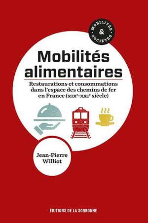 Mobilités alimentaires : restaurations et consommations dans l'espace des chemins de fer en France : XIXe-XXIe siècle