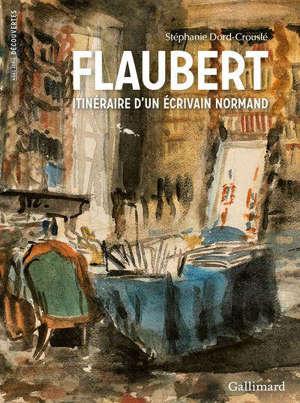 Flaubert : itinéraire d'un écrivain normand