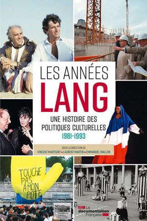 Les années Lang, une histoire des politiques culturelles, 1981-1993 : dictionnaire critique