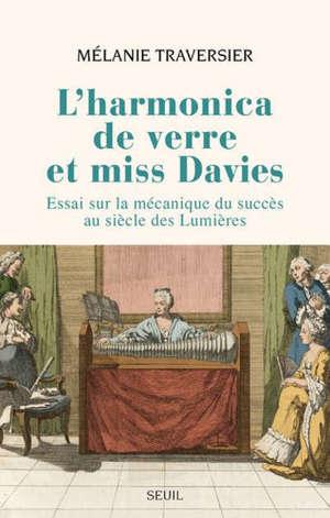 L'harmonica de verre et miss Davies : essai sur la mécanique du succès au siècle des lumières