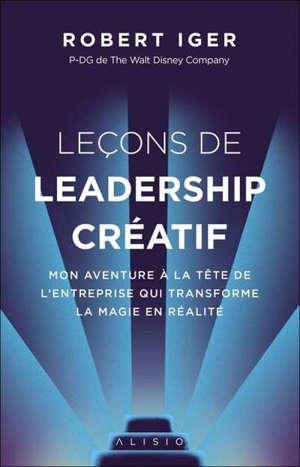Leçons de leadership créatif : mon aventure à la tête de l'entreprise qui transforme la magie en réalité