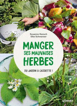 Manger ses mauvaises herbes : du jardin à l'assiette !