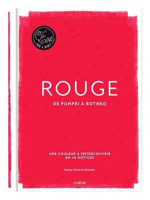 Rouge : de Pompéi à Rothko : une couleur à (re)découvrir en 40 notices