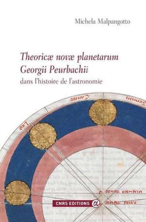 Theoricae novae planetarum Georgii Peurbachii dans l'histoire de l'astronomie : sources, édition critique avec traduction française, commentaire technique, diffusion du XVe au XVIIe siècle