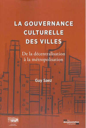 La gouvernance culturelle des villes : de la décentralisation à la métropolisation
