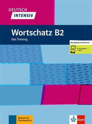 Deutsch intensiv : Wortschatz B2 : das Training