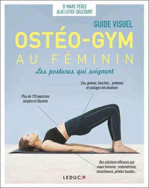 Ostéo-gym au féminin : les postures qui soignent : guide visuel