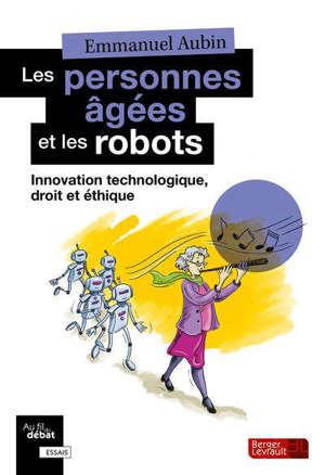 Les personnes âgées et les robots : innovation technologique, droit et éthique
