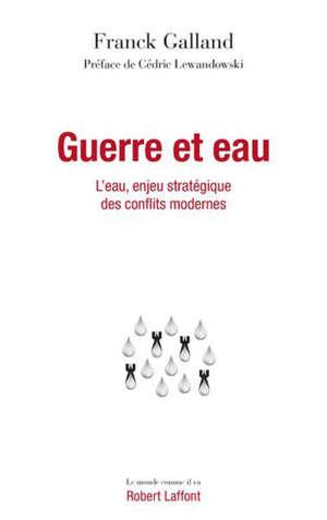 Guerre et eau : l'eau, enjeu stratégique des conflits modernes