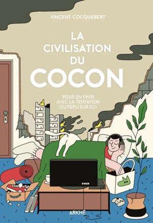 La civilisation du cocon : pour en finir avec la tentation du repli sur soi
