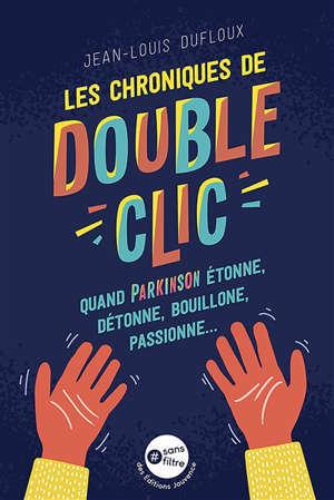 Les chroniques de Double-Clic : quand Parkinson étonne, détonne, bouillonne, passionne...
