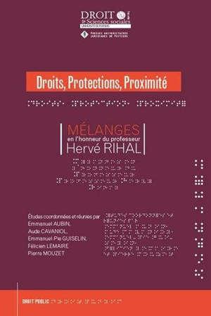 Droits, protections, proximité : mélanges en l'honneur du professeur Hervé Rihal