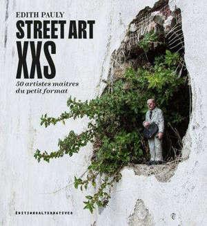 Street art XXS : 50 artistes maîtres du petit format