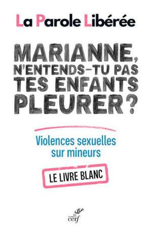 Marianne, n'entends-tu pas tes enfants pleurer ? : violences sexuelles sur mineurs : le livre blanc