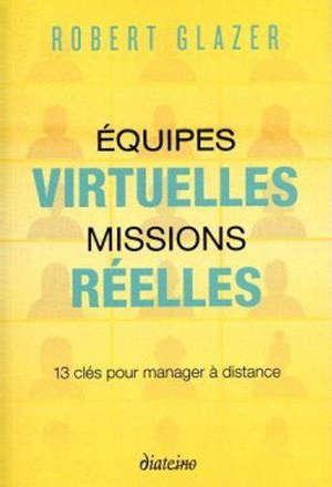 Equipes virtuelles, missions réelles : 13 clés pour manager à distance