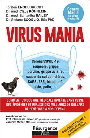 Virus mania : corona-Covid-19, rougeole, grippe porcine, grippe aviaire, cancer du col de l'utérus, SARS, ESB, hépatite C, sida, polio... : comment l'industrie médicale invente sans cesse des épidémies et réalise des milliards de dollars de bénéfices