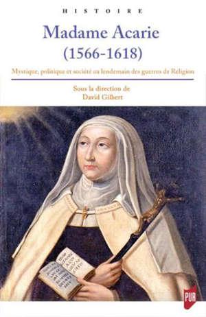 Madame Acarie (1566-1618) : mystique, politique et société au lendemain des guerres de Religion