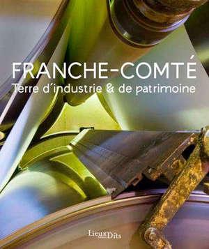 Franche-Comté, terre d'industrie et de patrimoine