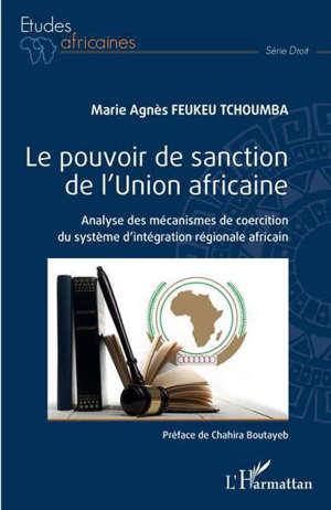 Le pouvoir de sanction de l'Union africaine : analyse des mécanismes de coercition du système d'intégration régionale africain