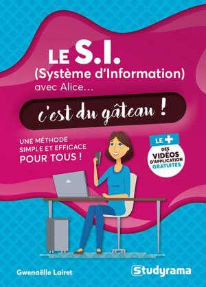 Le SI (système d'information) avec Alice... c'est du gâteau ! : une méthode simple et efficace pour tous !