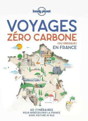 Voyages zéro carbone (ou presque) en France : 60 itinéraires pour redécouvrir la France sans voiture ni bus