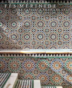 Fès mérinide : une capitale pour les arts, 1276-1465