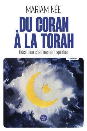 Du Coran à la Torah : récit d'un cheminement spirituel : témoignage