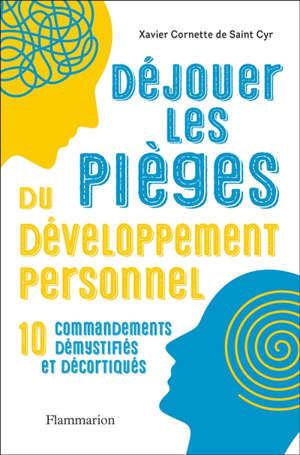 Déjouer les pièges du développement personnel : 10 commandements démystifiés et décortiqués