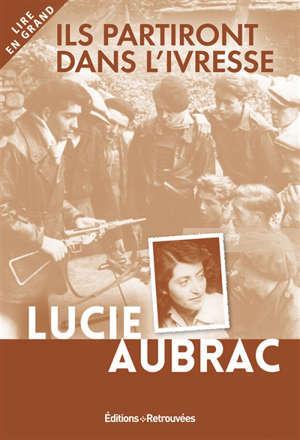 Ils partiront dans l'ivresse : Lyon, mai 1943, Londres, février 1944