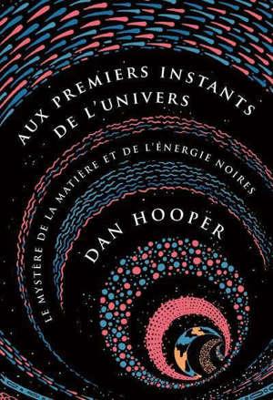 Aux premiers instants de l'Univers : le mystère de la matière et de l'énergie noires