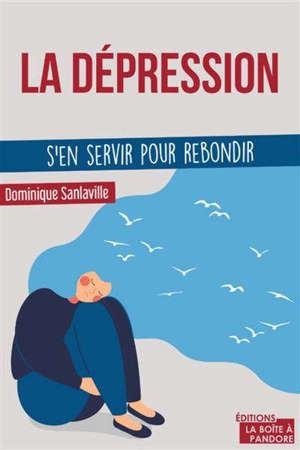 La dépression : s'en servir pour rebondir