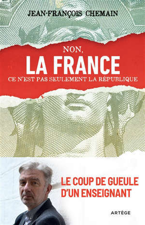 Non, la France ce n'est pas seulement la République ! : le coup de gueule d'un enseignant