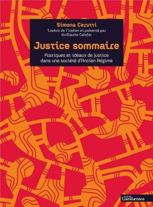 Justice sommaire : pratiques et idéaux de justice dans une société d'Ancien Régime (Turin, XVIIIe siècle)