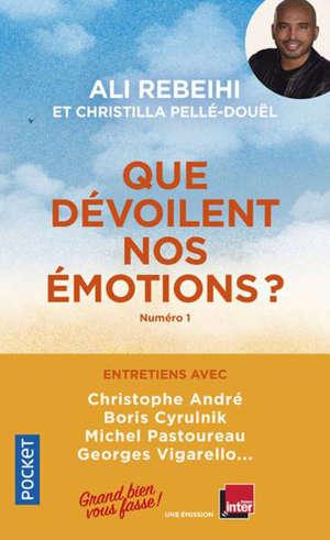 Que dévoilent nos émotions ?. Volume 1, Entretiens avec Christophe André, Boris Cyrulnik, Michel Pastoureau, Georges Vigarello...
