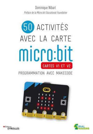 50 activités avec la carte micro:bit : cartes V1 et V2 : programmation avec MakeCode