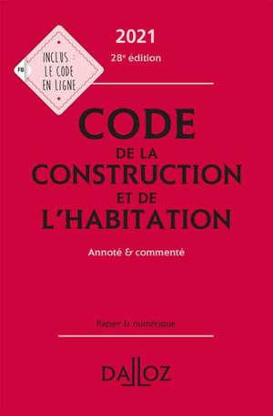 Code de la construction et de l'habitation 2021 : annoté & commenté