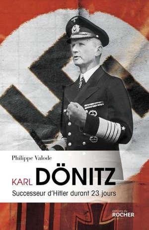 Karl Dönitz : successeur d'Hitler durant 23 jours